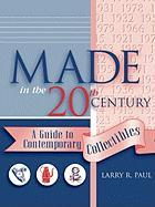 Made in the Twentieth Century: A Guide to Contemporary Collectibles - Paul, Larry R.