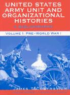 United States Army Unit and Organizational Histories: A Bibliography, Volume 1: Pre-World War 1 - Controvich, James T.