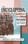 The Encyclopedia of College and University Name Histories - Brenner, Morgan G.