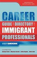 Career Guide and Directory for Immigrant Professionals: Washington Metropolitan Area - Kamenshine, Lesley; Fisher, Solveig