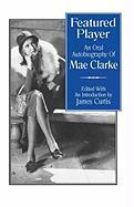 Featured Player: An Oral Autobiography of Mae Clarke - Clarke, Mae