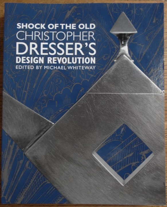 Shock of the Old: Christopher Dresser's Design Revolution - Whiteway, Michael (editor)