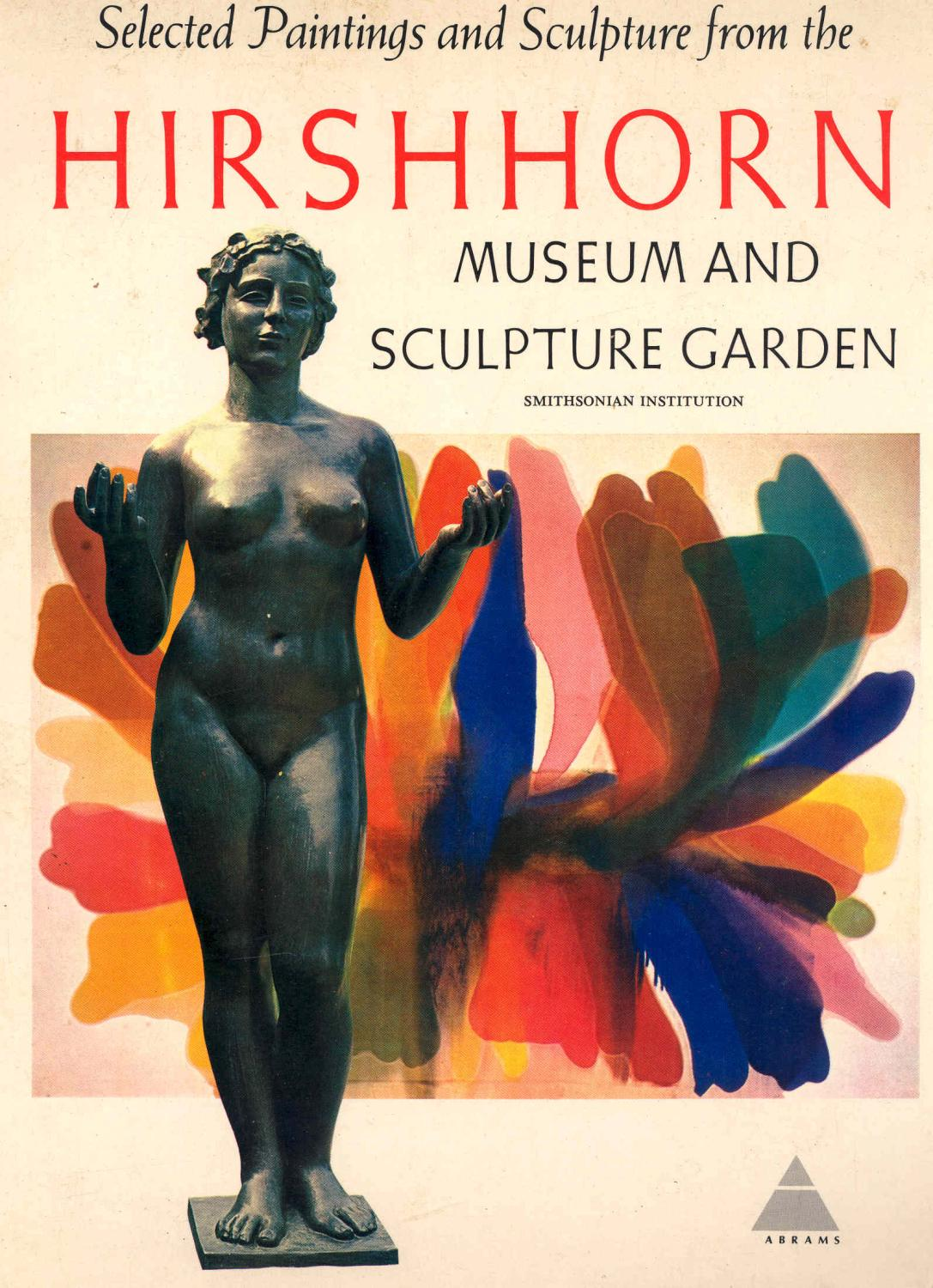 The Hirshhorn Museum & Sculpture Garden, Smithsonian Institution : Selected Paintings and Sculpture from the Hirschorn Museum and Sculpture Garden. [French Nineteenth-Century Sculpture and American Art - Lerner, Abram ; Nochlin, Linda, 1931- ; Hirshhorn Museum and Sculpture Garden ; Smithsonian Institution. ; Foreword by S. Dillon Ripley. ; Nai Y Chang, John L Hochmann, Margaret L Kaplan, Ellen Schultz, Barbara Lyons, Dirk J van O Luykx, Alfred Frankenste