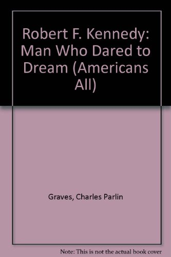 Robert F. Kennedy: Man Who Dared to Dream (Americans All) - Charles Parlin Graves