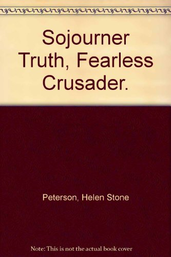 Sojourner Truth, Fearless Crusader. (Americans all) - Helen Stone Peterson