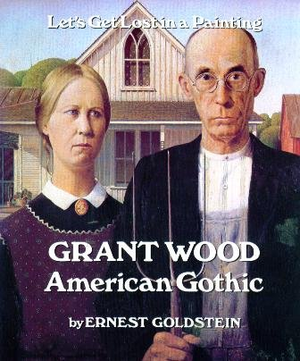 Grant Wood, American Gothic (Let's get lost in a painting) - Ernest Goldstein