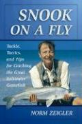Snook on a Fly: Tackle, Tactics, and Tips for Catching the Great Saltwater Gamefish - Zeigler, Norm