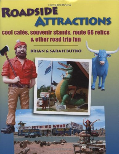 Roadside Attractions: Cool Cafes, Souvenir Stands, Route 66 Relics,  &  Other Road Trip Fun - Brian Butko; Sarah Butko