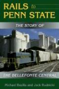 Rails to Penn State: The Story of the Bellefonte Central - Bezilla, Michael; Rudnicki, Jack