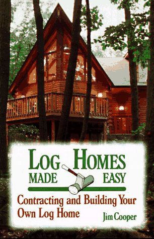 Log Homes Made Easy (How-To Guides) - Jim Cooper