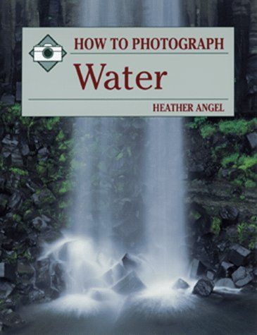 How to Photograph Water (How To Photograph Series) - Heather Angel