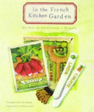 In the French Kitchen Garden: The Joys of Cultivating a Potager - Georgeanne Brennan