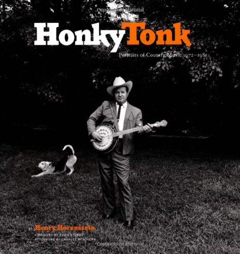 Honky Tonk: Portraits of Country Music, 1972-1981 - Henry Horenstein