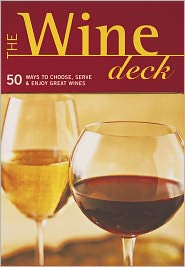 The Wine Deck: 50 Ways to Choose, Serve, and Enjoy Great Wines