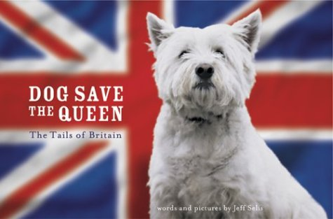Dog Save the Queen: The Tails of Britain - Jeff Selis
