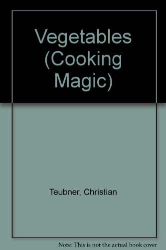 Vegetables (Cooking Magic) - Christian Teubner