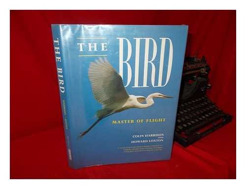 The Bird : Master of Flight - Howard Loxton; Colin J. Harrison