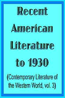 Recent American Literature to 1930 (Contemporary Literature of the Western World, Vol 3) - Donald Heiney; Lenthiel H. Downs