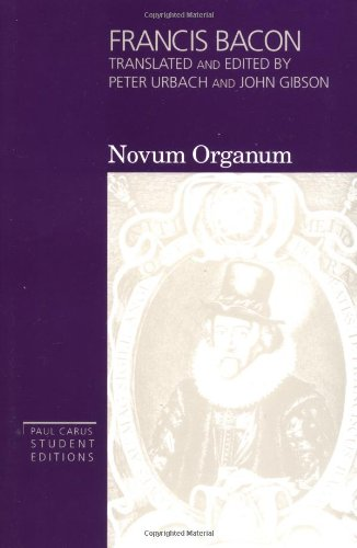 Francis Bacon: Novum Organum - With Other Parts of The Great Instauration (Volume 3, Paul Carus Student Editions) - Francis Bacon; Peter Urbach; John Gibson