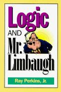Logic and Mr. Limbaugh: A Dittohead's Guide to Fallacious Reading - Perkins, Ray