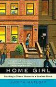 Home Girl: Building a Dream House on a Lawless Block - Matloff, Judith