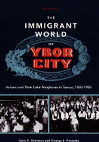 The Immigrant World of Ybor City: Italians and Their Latin Neighbors in Tampa, 1885-1985 (Florida Sand Dollar Books) - Dr. Gary R. Mormino; George E. Pozzetta