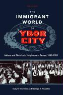 The Immigrant World of Ybor City: Italians and Their Latin Neighbors in Tampa 1885-1985