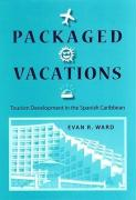 Packaged Vacations: Tourism Development in the Spanish Caribbean - Ward, Evan R.