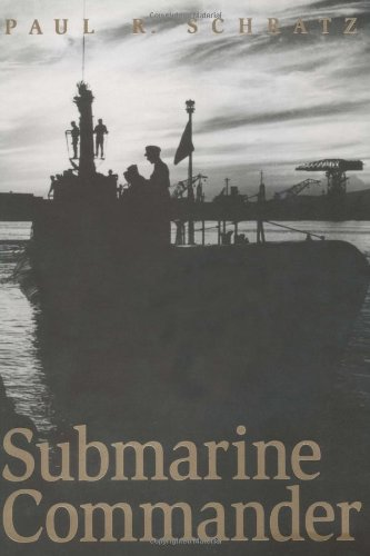 Submarine Commander: A Story of World War II and Korea - Schratz, Paul R.
