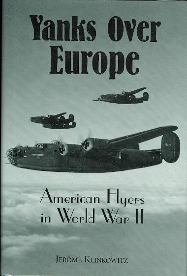 YANKS OVER EUROPE: AMERICAN FLYERS IN WORLD WAR II. - Klinkowitz, Jerome.