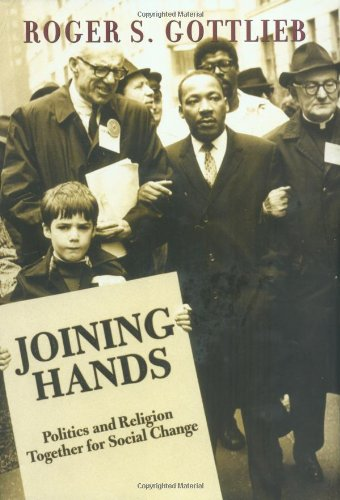 Joining Hands: Politics And Religion Together For Social Change - Roger S. Gottlieb