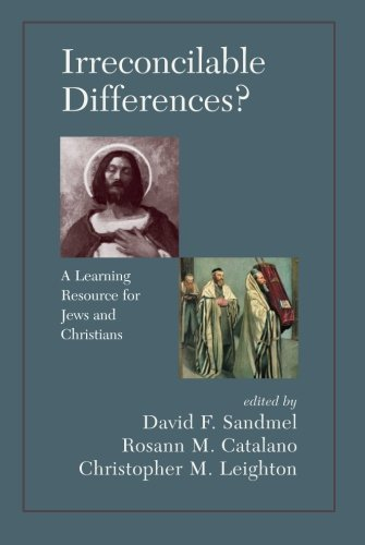 Irreconcilable Differences? A Learning Resource For Jews And Christians - David Sandmel; Rosann M. Catalano; Chrostopher M. Leighton