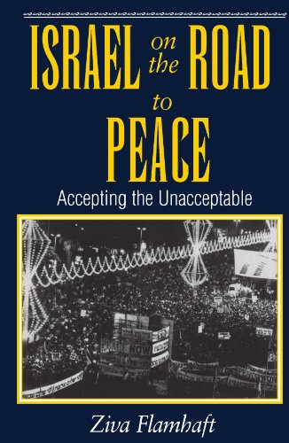 Israel On The Road To Peace: Accepting The Unacceptable - Ziva Flamhaft