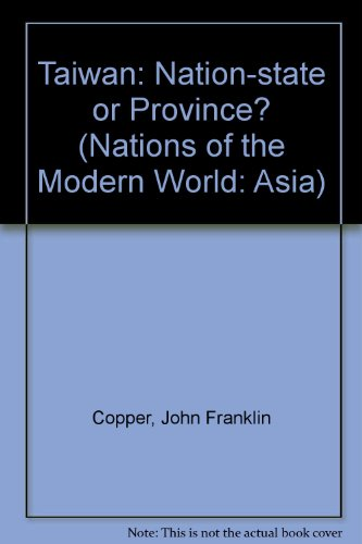Taiwan: Nation State Or Province? Third Edition (Nations of the Modern World. Asia) - John F Copper