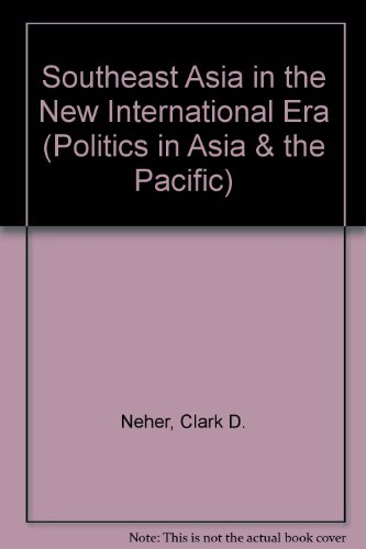 Southeast Asia In The New International Era: Third Edition (Politics in Asia  &  the Pacific) - Clark Neher