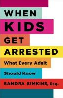 When Kids Get Arrested: What Every Adult Should Know - Simkins, Sandra 1965