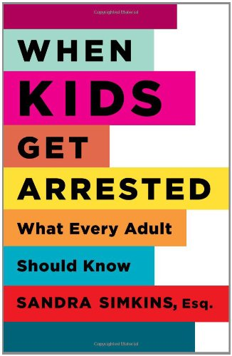 When Kids Get Arrested: What Every Adult Should Know - Ms. Sandra Simkins