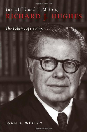 The Life and Times of Richard J. Hughes: The Politics of Civility - John B. Wefing