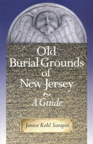Old Burial Grounds of New Jersey: A Guide - Janice Kohl Sarapin