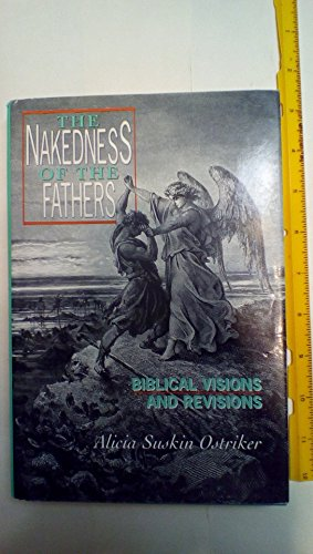The Nakedness of the Fathers: Biblical Visions and Revisions - Alicia Ostriker