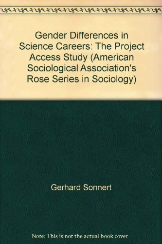 Gender Differences in Science Careers: The Project Access Study (The Rose Series of the American Sociological Association) - Gerhard Sonnert; Gerald Holton