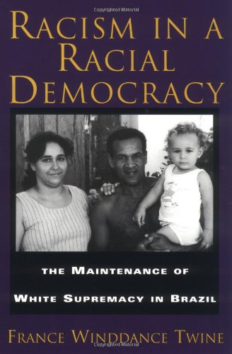 Racism in a Racial Democracy: The Maintenance of White Supremacy in Brazil - Francine Winddance Twine
