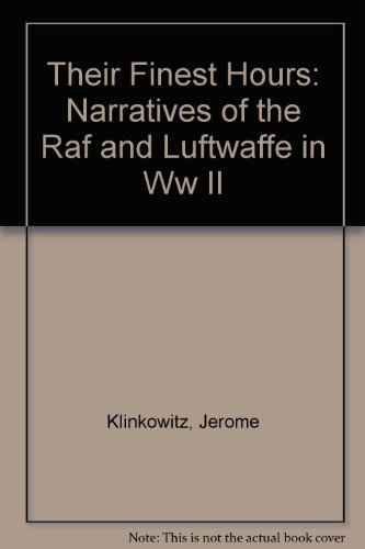 Their Finest Hours : Narratives of the RAF and Luftwaffe in WW II - Jerome Klinkowitz