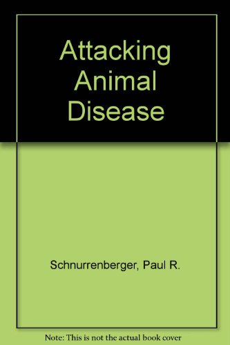 Attacking Animal Diseases : Concepts and Strategies for Control and Eradication - Robert S. Sharman; Paul R. Schnurrenberger; Gilbert H. Wise