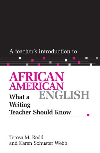 A Teacher's Introduction to African American English: What a Writing Teacher Should Know (NCTE Teacher's Introduction Series) - Teresa M. Redd; Karen Schuster Webb