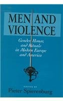 Men and Violence : Gender, Honor, and Rituals in Modern Europe and America - Pieter Spierenburg