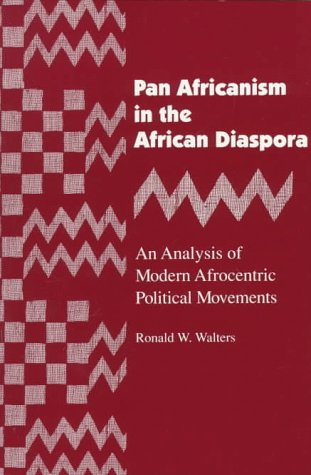 Pan Africanism in the African Diaspora: An Analysis of Modern Afrocentric Political Movements (African American Life Series) - Ronald W. Walters