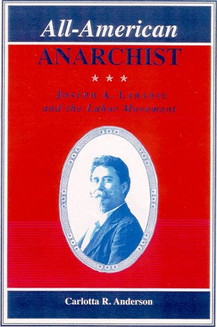 All-American Anarchist: Joseph A. Labadie and the Labor Movement (Great Lakes Books Series) - Carlotta Anderson
