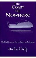 The Coast of Nowhere : Mediations on Rivers, Lakes, and Streams - Michael Delp