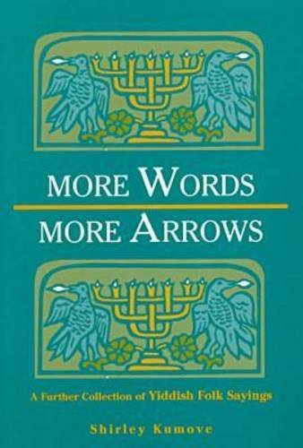 More Words, More Arrows: A Further Collection of Yiddish Folk Sayings - Shirley Kumove